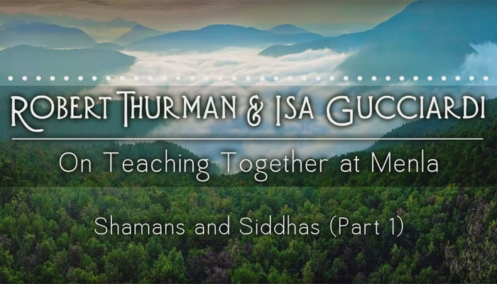 Video: Shamans and Siddhas with Robert Thurman & Isa Gucciardi (Part 1)
