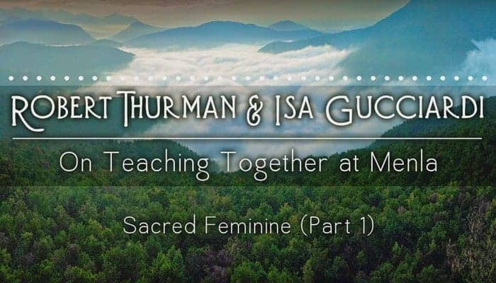 Video: Sacred Feminine with Robert Thurman & Isa Gucciardi (Part 1)