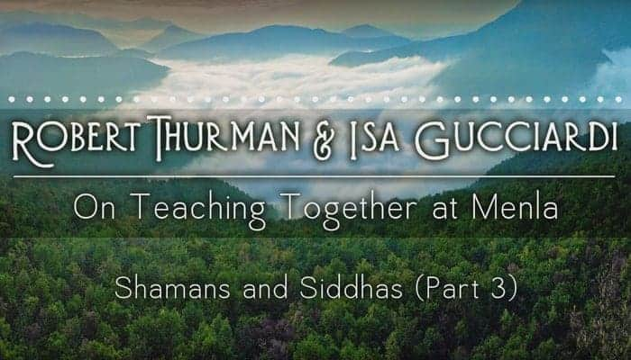 Video: Shamans and Siddhas with Robert Thurman & Isa Gucciardi (Part 3)