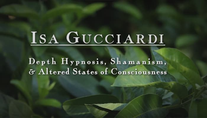 Video: Depth Hypnosis, Shamanism, and Altered States of Consciousness with Isa Gucciardi