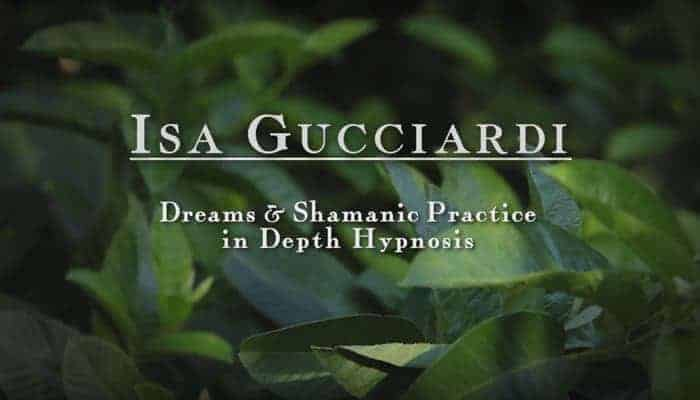 Video: Dreams & Shamanic Practice in Depth Hypnosis with Isa Gucciardi