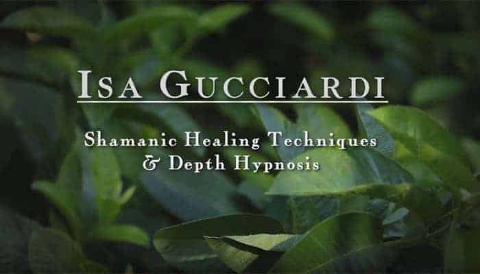Shamanic Healing Techniques & Depth Hypnosis with Isa Gucciardi
