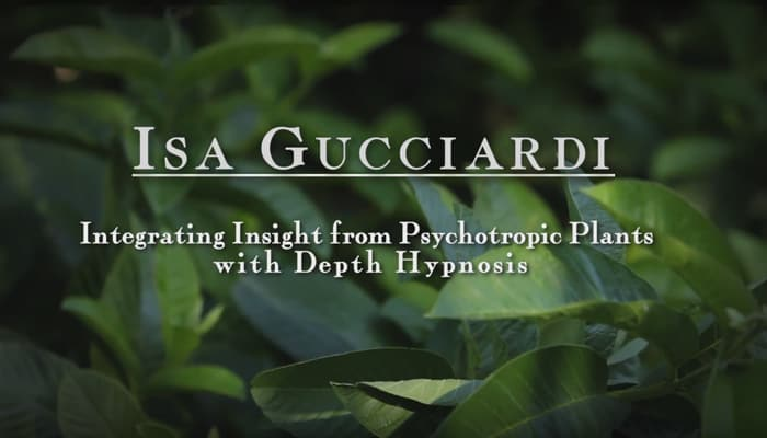 Video: Integrating Insight from Psychotropic Plants with Depth Hypnosis with Isa Gucciardi