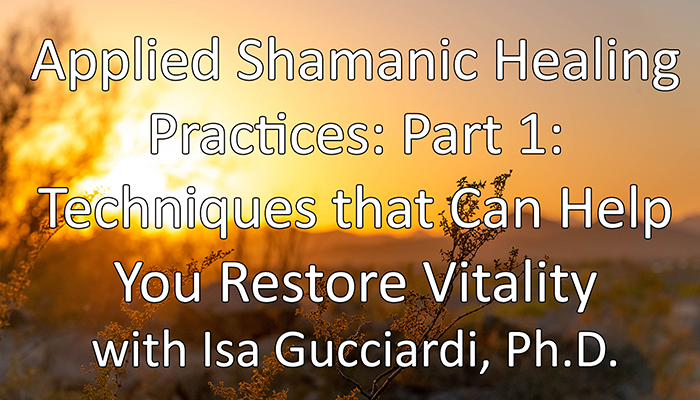 Video: Applied Shamanic Healing Practices: Part 1: Techniques that Can Help You Restore Vitality
