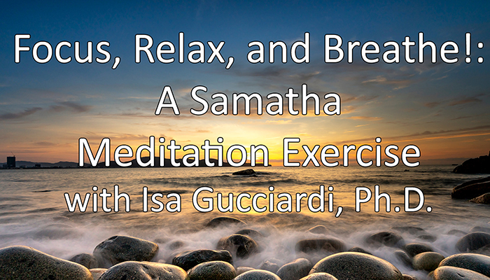 Video: Focus, Relax, and Breathe!: A Samatha Meditation Exercise with Isa Gucciardi