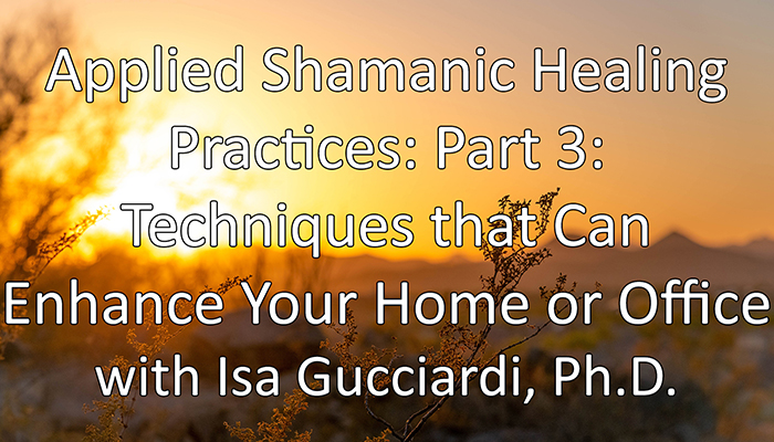 Video: Applied Shamanic Healing Practices: Part 3: Techniques that Can Enhance Your Home or Office
