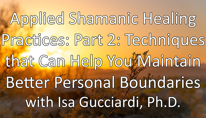 Video: Applied Shamanic Healing Practices: Part 2: Techniques that Can Help You Maintain Better Personal Boundaries