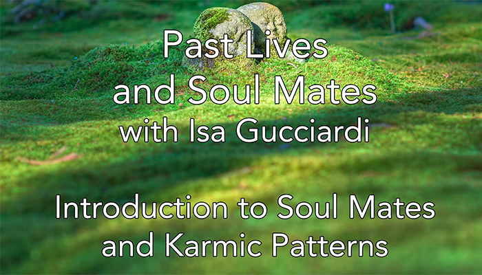 Video: Past Lives and Soul Mates with Isa Gucciardi: Introduction to Soul Mates and Karmic Patterns