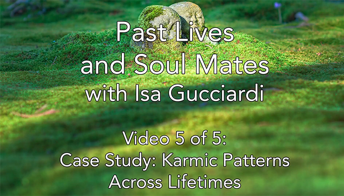 Video: Past Lives and Soul Mates with Isa Gucciardi: Case Study: Karmic Patterns Across Lifetimes