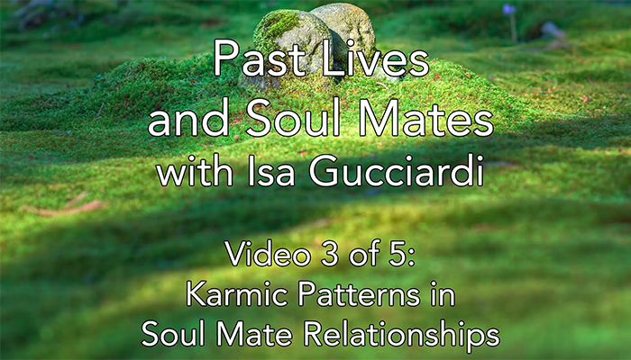 Video: Past Lives and Soul Mates with Isa Gucciardi: Karmic Patterns in Soul Mate Relationships