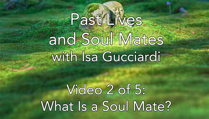 Video: Past Lives and Soul Mates with Isa Gucciardi: What is a Soul Mate?