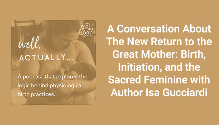 On the Air: Well, Actually… Podcast: A Conversation About The New Return to the Great Mother with Author Isa Gucciardi